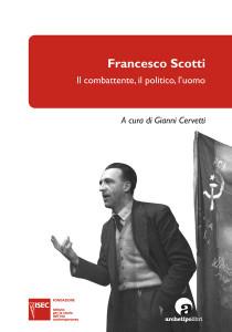 Francesco Scotti. Il combattente, il politico, l'uomo