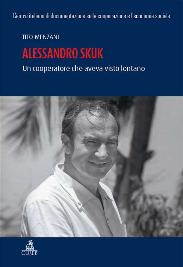 Alessandro Skuk. Un cooperatore che aveva visto lontano, di Tito Menzani