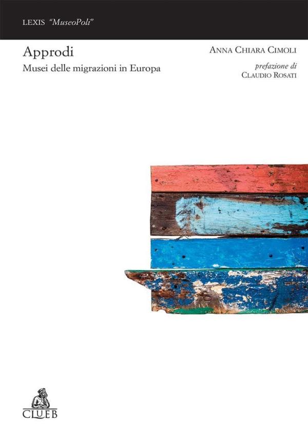 Approdi. Musei delle migrazioni in Europa, di Anna Chiara Cimoli