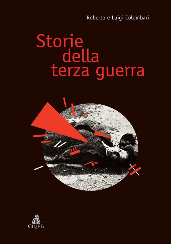 Storie della terza guerra,di Roberto Colombari, Luigi Colombari