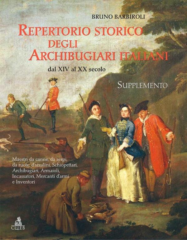 Repertorio storico degli archibugiari italiani dal XIV al XX secolo,di Bruno Barbiroli