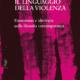 Il linguaggio della violenza, di Federico Dal Bo