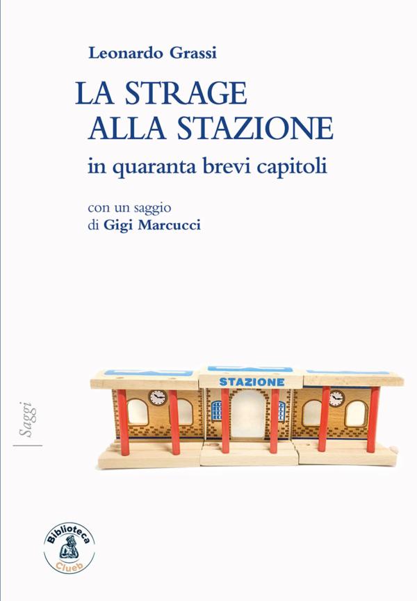 La strage allastazione, di Leonardo Grassicon un saggio di Gigi Marcucci
