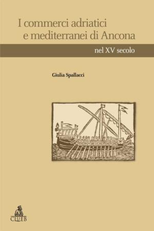 I commerci adriatici e mediterranei di Ancona nel XV secolo, di Giulia Spallacci