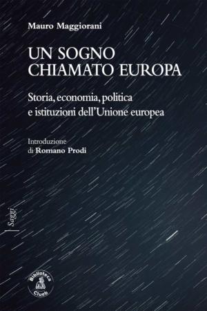 Un sogno chiamato Europa, di Mauro MaggioraniIntroduzione di Romano Prodi
